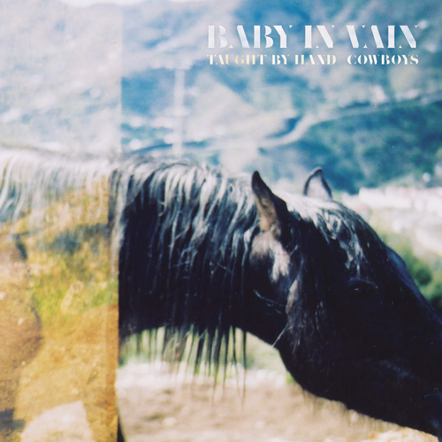 Baby In Vain | Taught By Hand / Cowboys